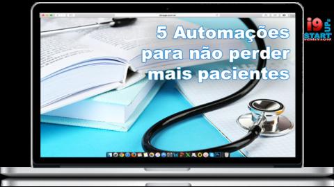 5 Automações que Todo Médico Deveria Implementar no Consultório para Não Perder Mais Pacientes