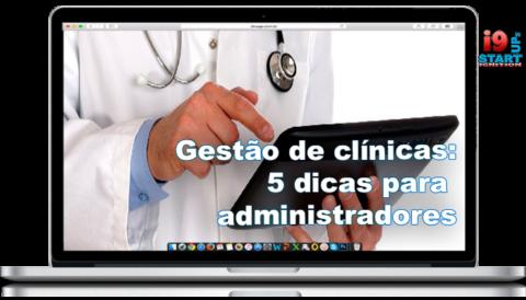 Gestão de clínicas: 5 dicas para administradores iniciantes